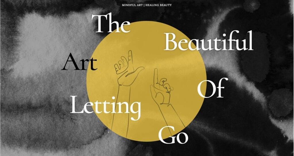 The Beautiful Art of Letting Go